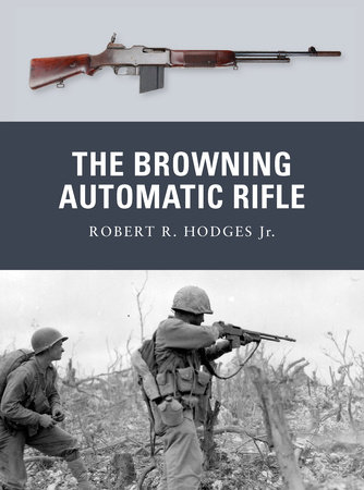 The Browning Automatic Rifle by Robert Hodges