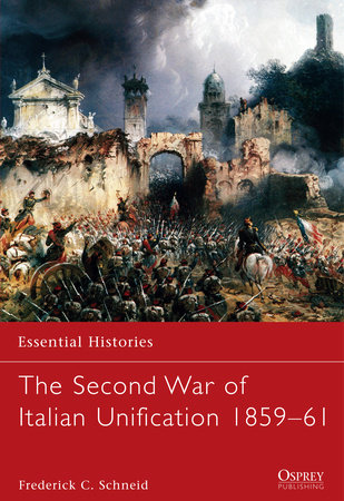 The Second War of Italian Unification 1859-61 by Frederick Schneid