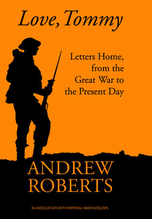 Love, Tommy: Letters Home, from the Great War to the Present Day by Andrew Roberts