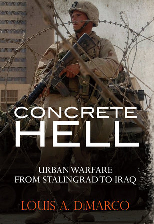 Concrete Hell: Urban Warfare From Stalingrad to Iraq by Louis Dimarco