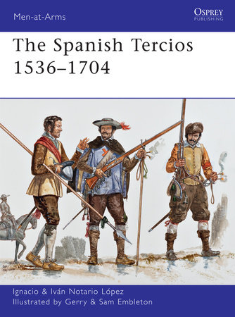 The Spanish Tercios 1536-1704 by Ignacio Lopez
