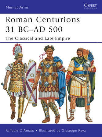 Roman Centurions 31 BC-AD 500 by