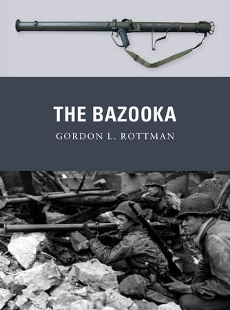 The Bazooka by Gordon L. Rottman