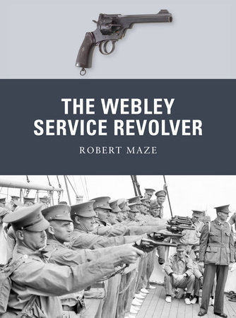 The Webley Service Revolver by Robert Maze