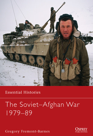 The Soviet Invasion of Afghanistan 1979-89 by Gregory Barnes