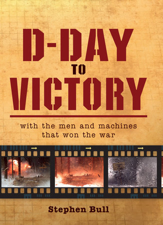 D-Day to Victory by Stephen Bull