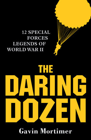 The Daring Dozen: 12 Special Forces Legends of World War II by