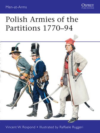 Polish Armies of the Partitions 1771-94 by Vincent Rospond