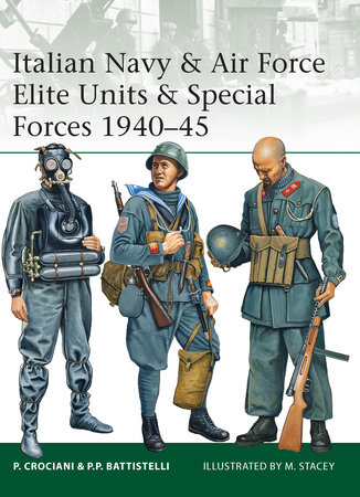 Italian Navy & Air Force Elite Units & Special Forces 1940-45 by