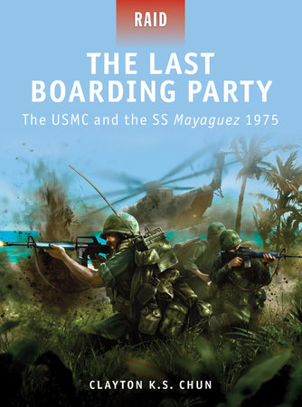 The Last Boarding Party - The USMC and the SS Mayaguez 1975 by