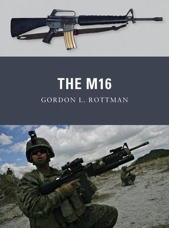 The M16 by Gordon Rottman
