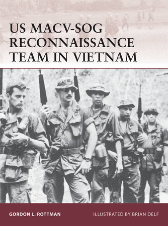 US MACV-SOG Reconnaissance Team in Vietnam by Gordon Rottman