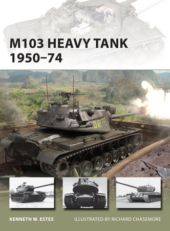 M103 Heavy Tank 1950-74 by Kenneth Estes
