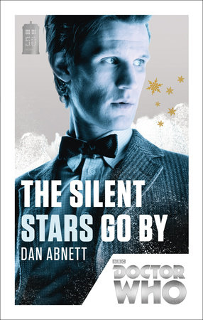 Doctor Who: The Silent Stars Go By by Dan Abnett