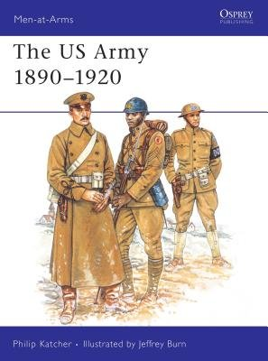The US Army 1890-1920 by
