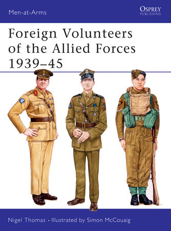 Foreign Volunteers of the Allied Forces 1939-45 by Nigel Thomas