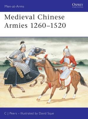 Medieval Chinese Armies 1260-1520 by C.J. Peers