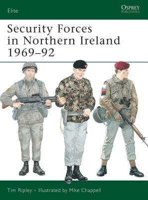 Security Forces in Northern Ireland 1969-92 by Tim Ripley