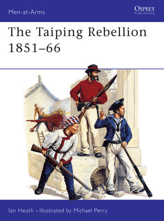 The Taiping Rebellion 1851-66 by Ian Heath