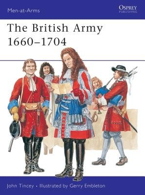 The British Army 1660-1704 by John Tincey