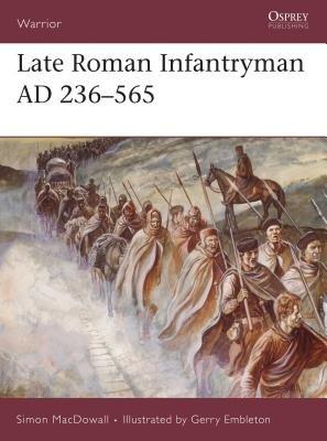 Late Roman Infantryman AD 236-565 by Simon MacDowall