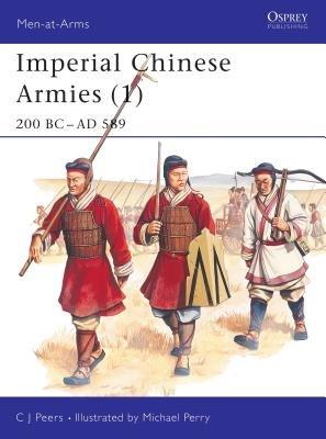 Imperial Chinese Armies (1) by C.J. Peers