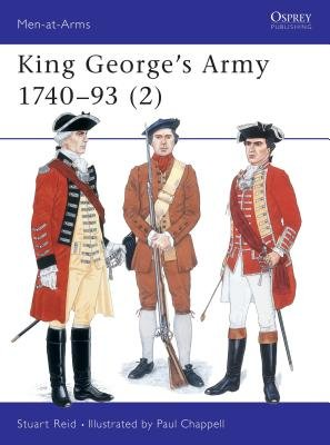 King George's Army 1740-93 (2) by Stuart Reid