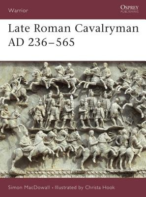 Late Roman Cavalryman AD 236-565 by Simon MacDowall
