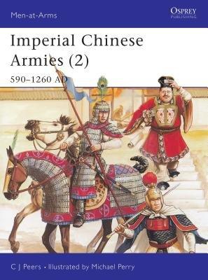 Imperial Chinese Armies (2) by C.J. Peers
