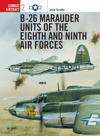 B-26 Marauder Units of the Eighth and Ninth Air Forces by Jerry Scutts