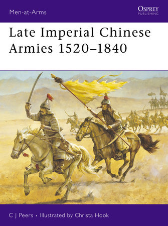 Late Imperial Chinese Armies 1520-1840 by C.J. Peers