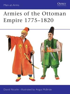 Armies of the Ottoman Empire 1775-1820 by
