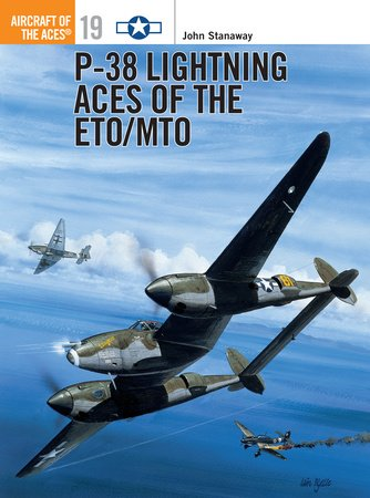 P-38 Lightning Aces of the ETO/MTO by John Stanaway