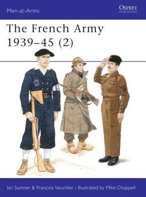 The French Army 1939-45 (2) by Ian Sumner