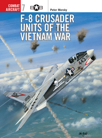 F-8 Crusader Units of the Vietnam War by Peter Mersky