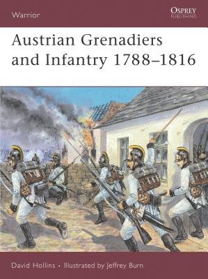 Austrian Grenadiers and Infantry 1788-1816 by David Hollins