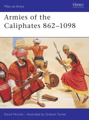 Armies of the Caliphates 862-1098 by