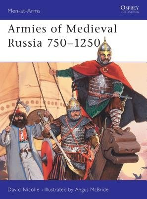 Armies of Medieval Russia 750-1250 by David Nicolle