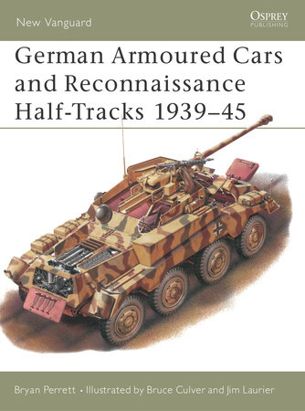 German Armoured Cars and Reconnaissance Half-Tracks 1939-45 by Bryan Perrett
