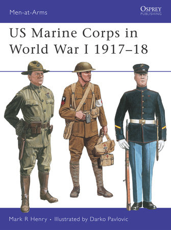 US Marine Corps in World War I 1917-18 by Mark Henry