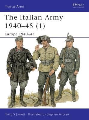 The Italian Army 1940-45 (1) by Philip Jowett