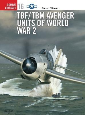 TBF/TBM Avenger Units of World War 2 by Barrett Tillman