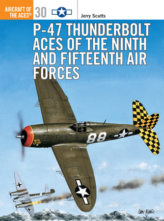P-47 Thunderbolt Aces of the Ninth and Fifteenth Air Forces by