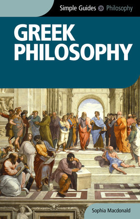 Greek Philosophy - Simple Guides by Sophia Macdonald