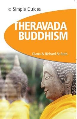 Theravada Buddhism - Simple Guides by Richard St. Ruth and Diana  St. Ruth