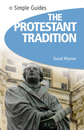 Protestant Tradition - Simple Guides by David Rhymer
