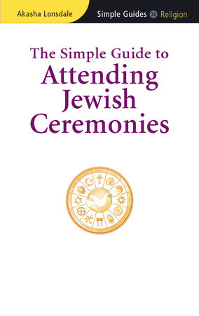 The Simple Guide to Attending Jewish Ceremonies by Akasha Lonsdale