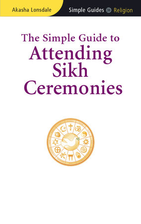 The Simple Guide to Attending Sikh Ceremonies by Akasha Lonsdale