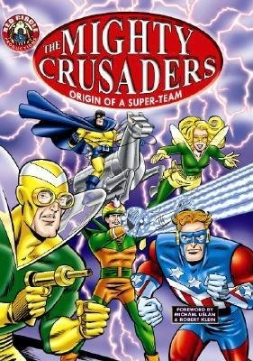 The Mighty Crusaders: Origin of a Super-Team by Jerry Siegel