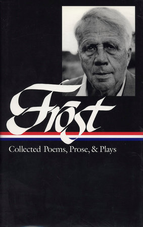 Frost: Collected Poems, Prose, and Plays